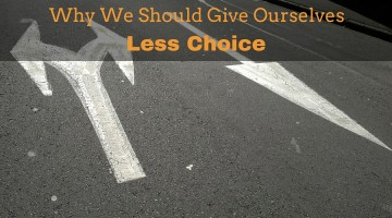 why we should give ourselves less choice
