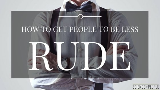 Get People to Be Less Rude