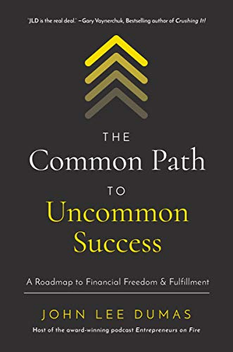 The Common Path to Uncommon Success Book by John Lee Dumas