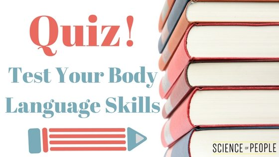 Body Language Quiz - See how you rate | Science of People