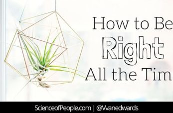how to be right all the time, how to always get when you want