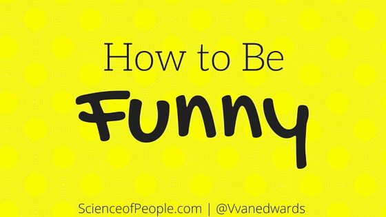how to be funny, how to be funnier, how to be more funny