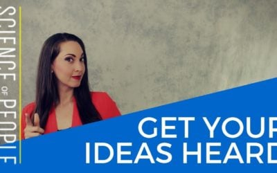 How to Get People to Listen to You and Your Ideas