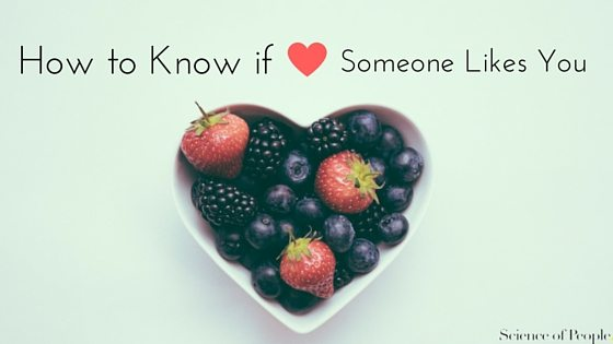 How to Know If Someone Likes You | Science of People