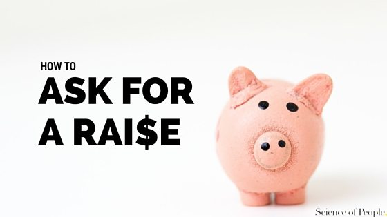 How To Ask For A Raise Science Of People