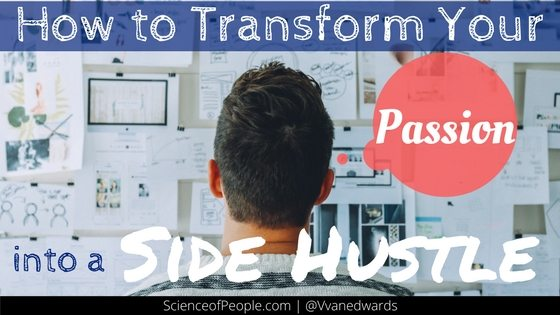 How to Transform Your Passion into a Side Hustle