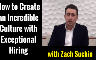 How to Create an Incredible Company Culture with Exceptional Hiring with Zach Suchin