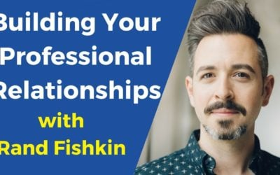 Building Your Professional Relationships with Rand Fishkin