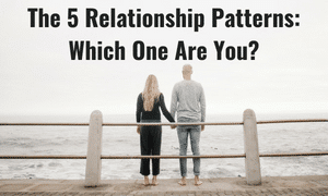 The 5 Relationship Patterns: Which One Are You? | Science of