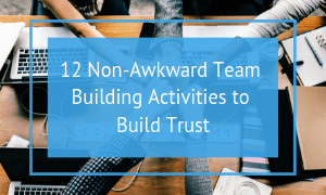 12 Non-Awkward Team Building Activities That Build Trust