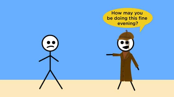 A stick figure asks another how he is doing in this fine evening in this formal conversation example