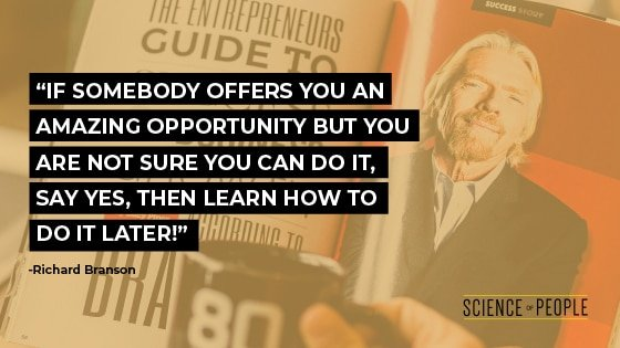 "Richard Branson quote: ""If somebody offers you an amazing opportunity but you are not sure you can do it,  say yes, then learn how to do it later!"""