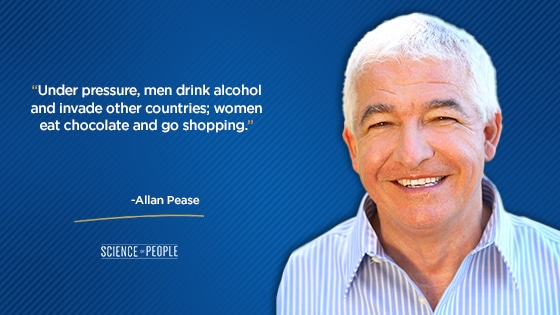 """Under pressure, men drink alcohol and invade other countries; women eat chocolate and go shopping."""