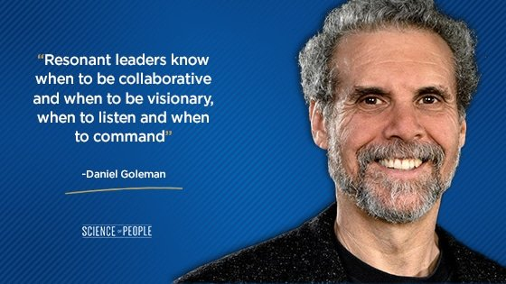 """Resonant leaders know when to be collaborative and when to be visionary, when to listen and when to command."""