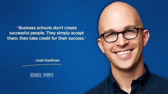 """""""Business schools don't create successful people. They simply accept them, then take credit for their success."""""""