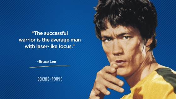 """""""The successful warrior is the average man with laser-like focus.""""—Bruce Lee"""