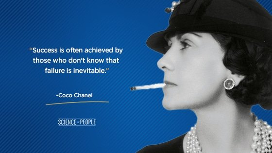 """""""Success is often achieved by those who don't know that failure is inevitable."""" Coco Chanel"""