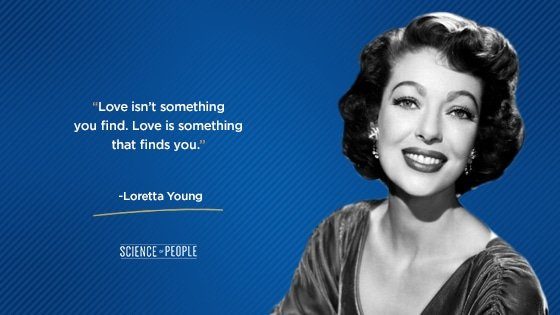 """Loretta Young positive quote:""""Love isn't something you find. Love is something that finds you."""""""