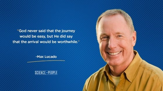 """""""God never said that the journey would be easy, but He did say that the arrival would be worthwhile.""""—Max Lucado"""