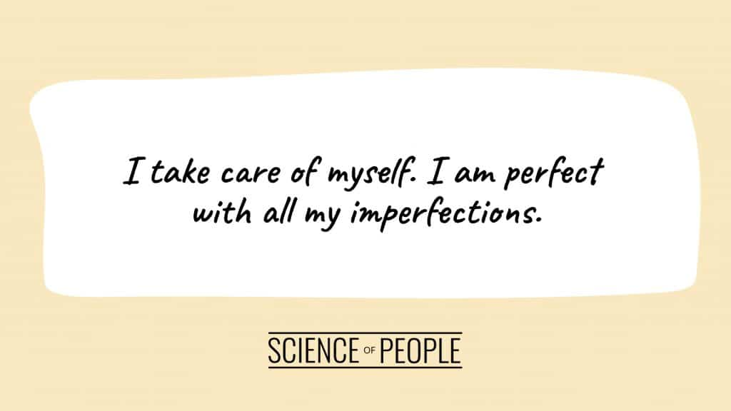 Positive affirmation:  I take care of myself. I am perfect with all my imperfections.