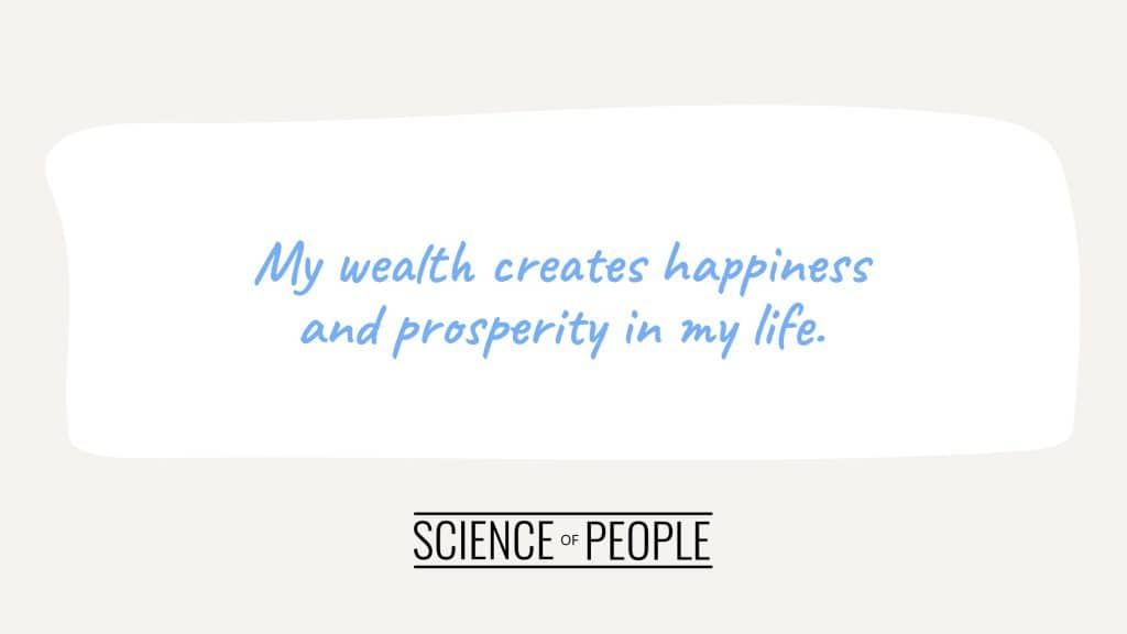 Positive affirmation: : My wealth creates happiness and prosperity in my life.