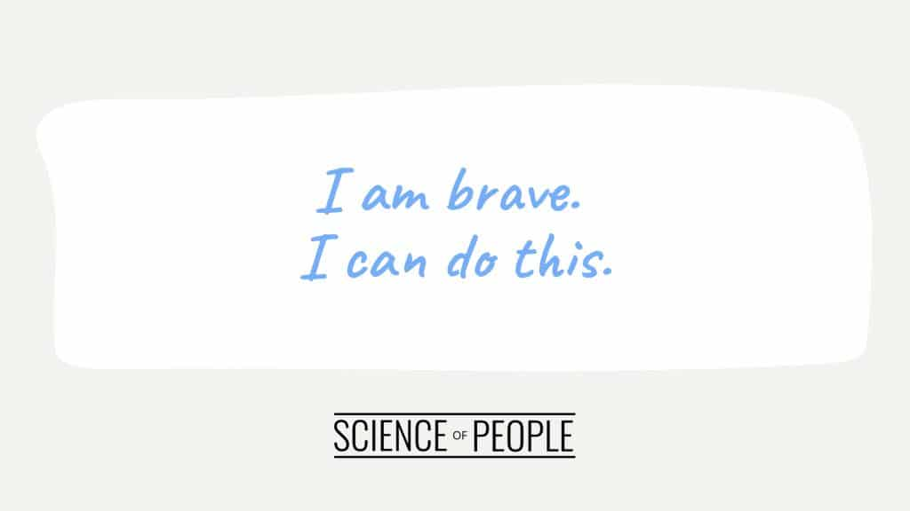 Positive affirmation:  I am brave. I can do this.