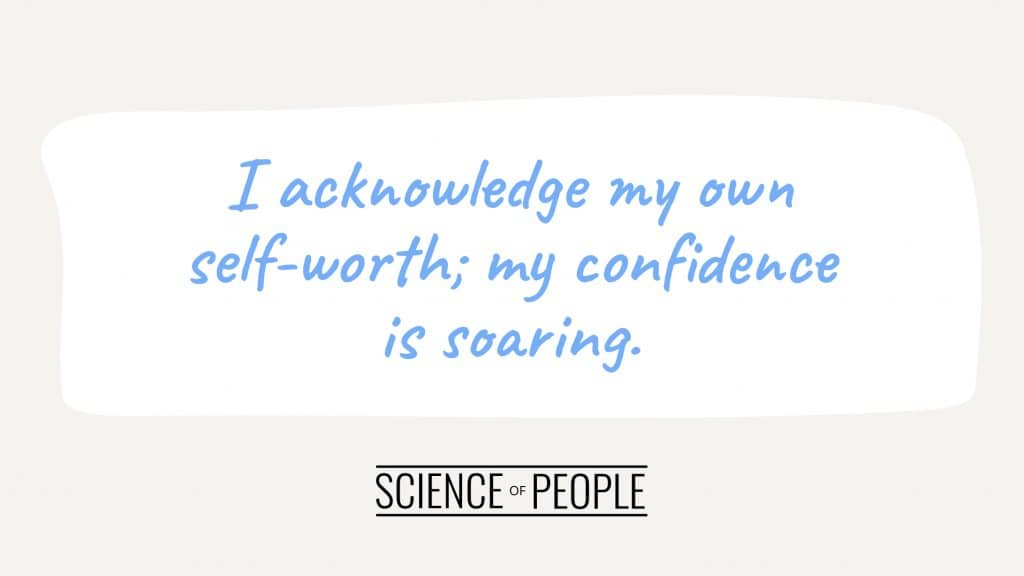 Positive affirmation:  I acknowledge my own self-worth; my confidence is soaring.