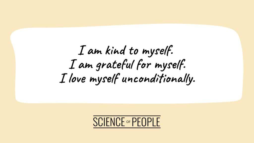Positive affirmation: I am kind to myself. I am grateful for myself. I love myself unconditionally.