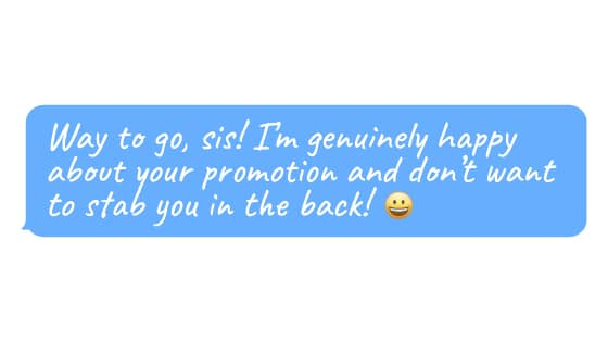 """Emoji face and text: """"Way to go, sis! I'm genuinely happy about your promotion and don't want to stab you in the back! 😃"""""""