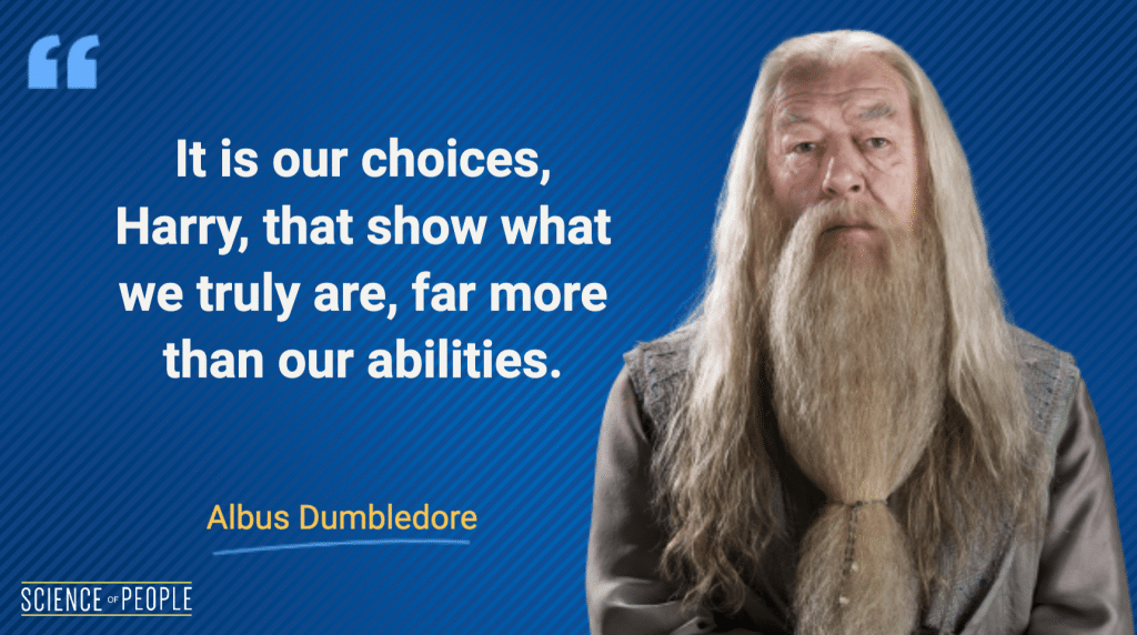 """""""It is our choices, Harry, that show what we truly are, far more than our abilities."""" — Albus Dumbledore"""