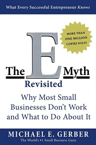 Business Book The E-Myth Revisited: Why Most Small Businesses Don't Work and What to Do About It by Michael E. Gerber