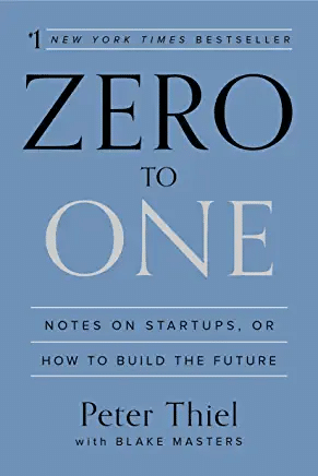 Zero to One: Notes on Startups, or How to Build the Future by Peter Thiel and Blake Masters