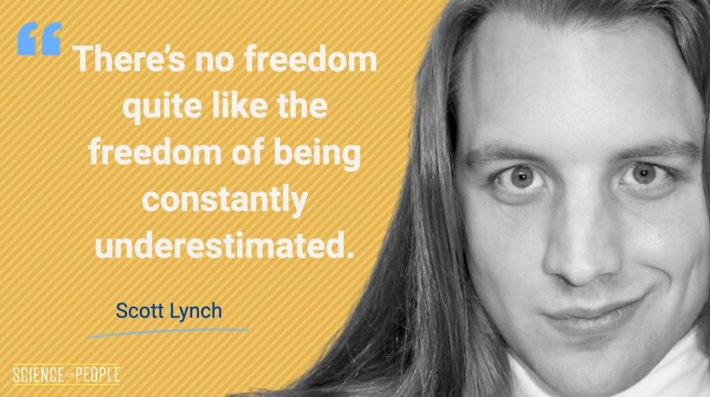 """""""There's no freedom quite like the freedom of being constantly underestimated""""- Scott Lynch Quote"""