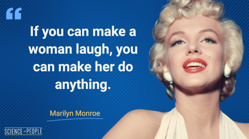 If you can make a woman laugh, you can make her do anything - Marilyn Monroe Quote