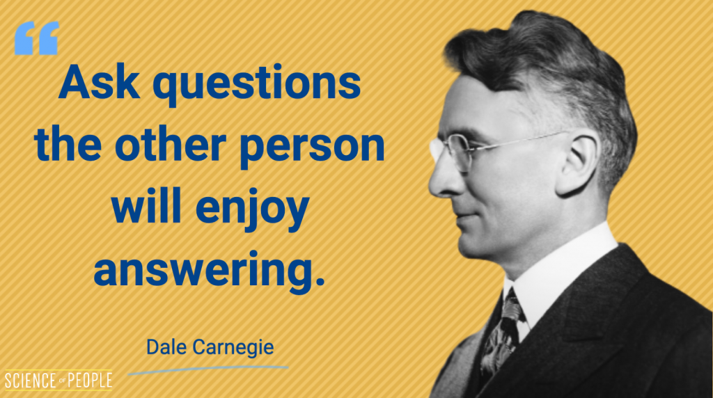 """""""Ask questions the other person will enjoy answering"""" - Dale Carnegie Quote"""