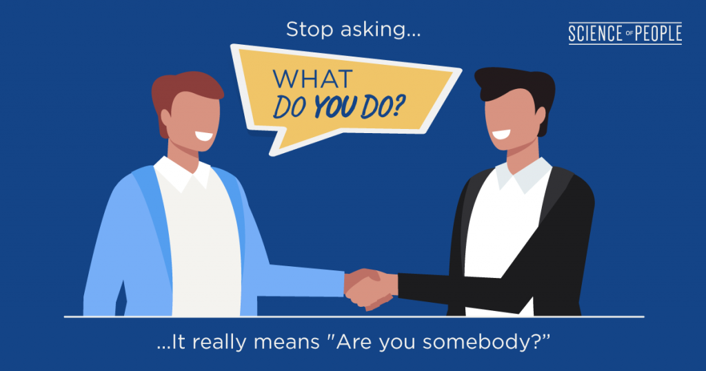 """Stop asking what do you do?... it really means """"Are you somebody?"""""""