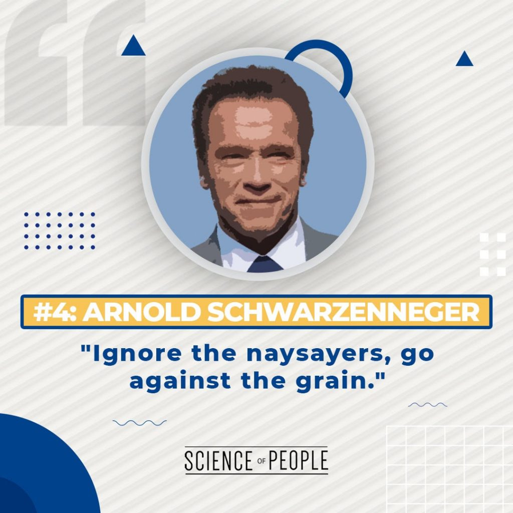 """#4 Arnold Schwarzenneger - """"Ignore the naysayers, go against the grain"""""""