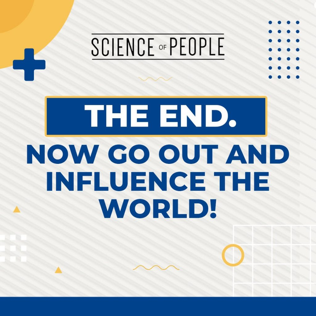 The end. Now go out and influence the world.