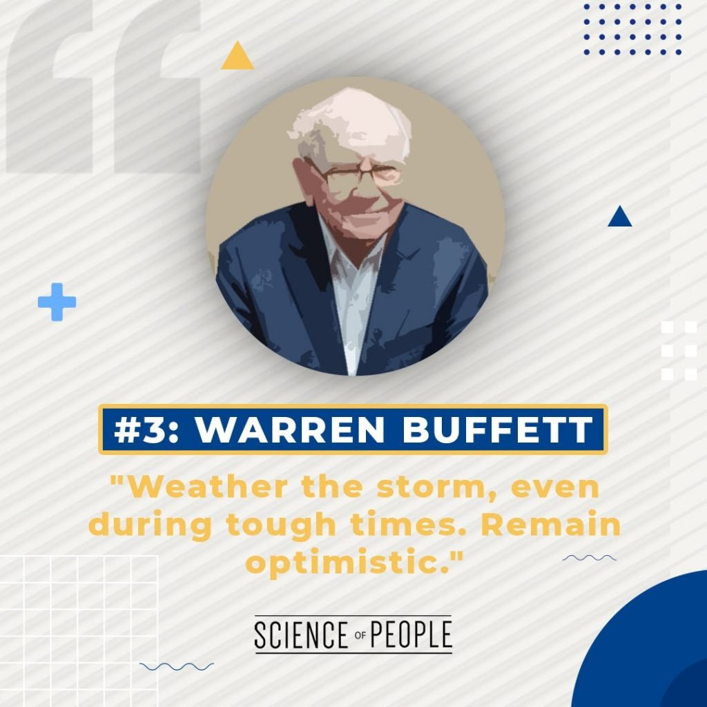"""#3 Warren Buffett - """" Weather the storm, even during tough times. Remain optimistic"""""""