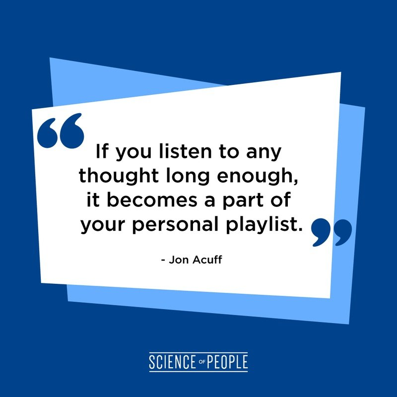 """""""If you listen to any thought long enough, it becomes a part of your personal playlist."""" - Jon Acuff"""