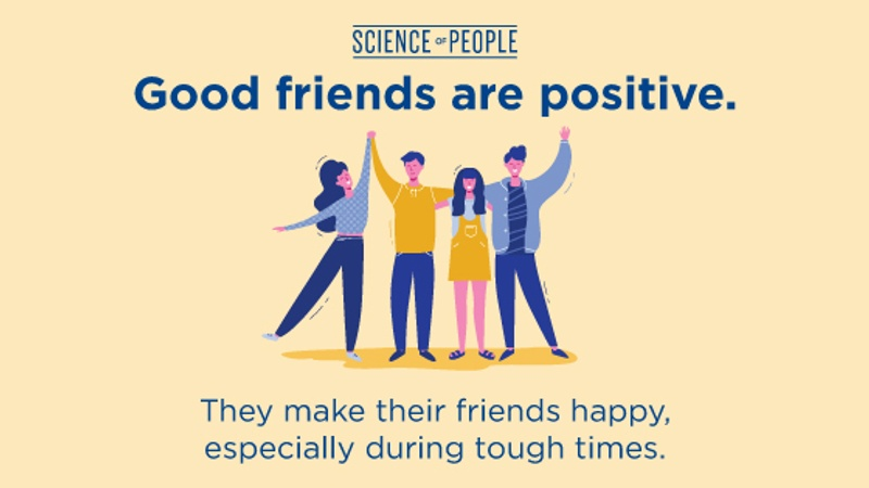 Good friends are positive. They make their friends happy, especially during tough times.